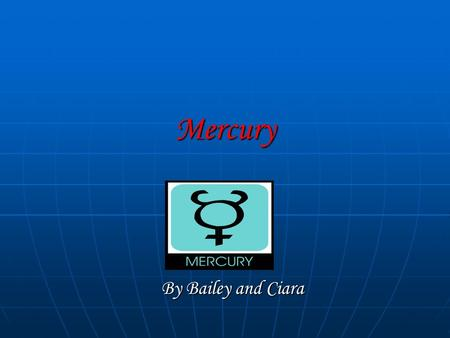 Mercury By Bailey and Ciara. Mercury facts!!! Mercury has no moons Mercury has no moons Mercury is the 1 planet in the solar system Mercury is the 1 planet.