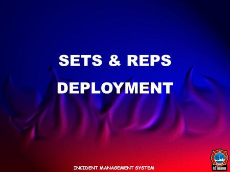INCIDENT MANAGEMENT SYSTEM SETS & REPS DEPLOYMENT.