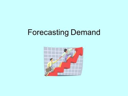 Forecasting Demand. Forecasting Methods Qualitative – Judgmental, Executive Opinion - Internal Opinions - Delphi Method - Surveys Quantitative - Causal,