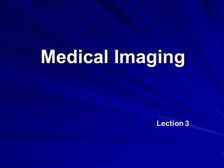 Medical Imaging Lection 3. Basic Questions Imaging in Medical Sciences Transmission Imaging PACS and DICOM.