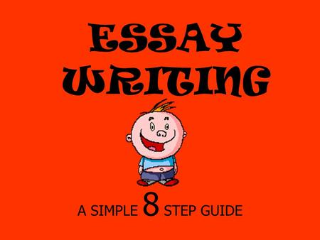 ESSAY WRITING A SIMPLE 8 STEP GUIDE.