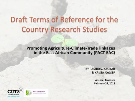 Draft Terms of Reference for the Country Research Studies Promoting Agriculture-Climate-Trade linkages in the East African Community (PACT EAC) BY RASHID.