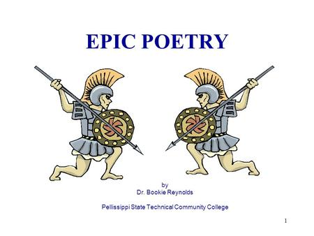 1 EPIC POETRY by Dr. Bookie Reynolds Pellissippi State Technical Community College.