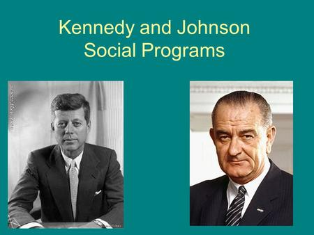 Kennedy and Johnson Social Programs. New Frontier Kennedy encourages people to become 'pioneers' Has good ideas, but cannot get them through Congress.