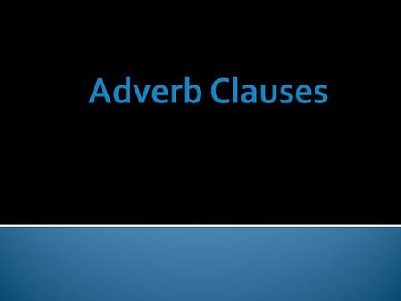  A clause is a group of related words that contains a subject and a verb.  Two types: Independent and Dependent  There are three types of Dependent.