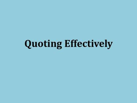 Quoting Effectively. How do I insert and punctuate quotations?