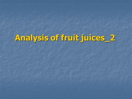 Analysis of fruit juices_2. Determination of saccharin Objective: To determine the amount of saccharine which may be added to fruit juice Introduction.