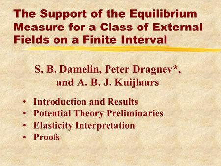 S. B. Damelin, Peter Dragnev*, and A. B. J. Kuijlaars The Support of the Equilibrium Measure for a Class of External Fields on a Finite Interval Introduction.