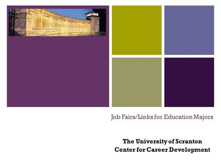 + Job Fairs/Links for Education Majors The University of Scranton Center for Career Development.