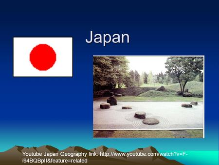 Japan Youtube Japan Geography link:  i94BQBpII&feature=related.
