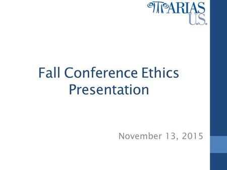 Fall Conference Ethics Presentation November 13, 2015.