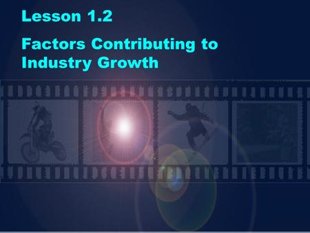 Lesson 1.2 Factors Contributing to Industry Growth.