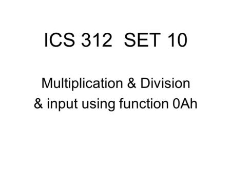 ICS 312 SET 10 Multiplication & Division & input using function 0Ah.