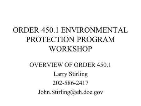 ORDER 450.1 ENVIRONMENTAL PROTECTION PROGRAM WORKSHOP OVERVIEW OF ORDER 450.1 Larry Stirling 202-586-2417