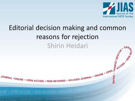 Editorial decision making and common reasons for rejection Shirin Heidari.