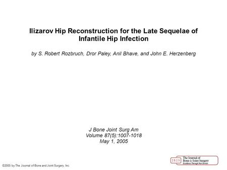 Ilizarov Hip Reconstruction for the Late Sequelae of Infantile Hip Infection by S. Robert Rozbruch, Dror Paley, Anil Bhave, and John E. Herzenberg J Bone.