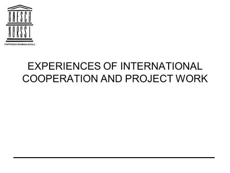 EXPERIENCES OF INTERNATIONAL COOPERATION AND PROJECT WORK.
