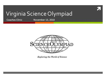  Virginia Science Olympiad Coaches Clinic November 13, 2010.
