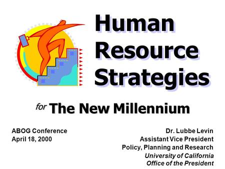 For The New Millennium Dr. Lubbe Levin Assistant Vice President Policy, Planning and Research University of California Office of the President Human Resource.
