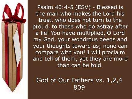 Psalm 40:4-5 (ESV) - Blessed is the man who makes the Lord his trust, who does not turn to the proud, to those who go astray after a lie! You have multiplied,