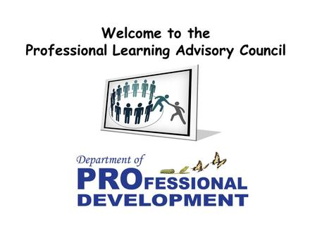Welcome to the Professional Learning Advisory Council.