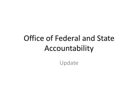 Office of Federal and State Accountability Update.