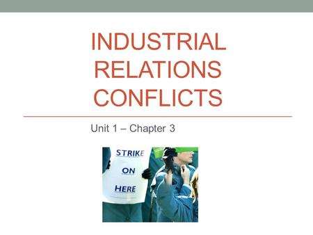INDUSTRIAL RELATIONS CONFLICTS Unit 1 – Chapter 3.