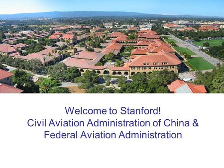 Welcome to Stanford! Civil Aviation Administration of China & Federal Aviation Administration.