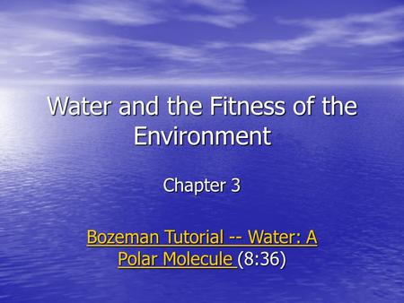 Water and the Fitness of the Environment Chapter 3 Bozeman Tutorial -- Water: A Polar Molecule Bozeman Tutorial -- Water: A Polar Molecule (8:36) Bozeman.