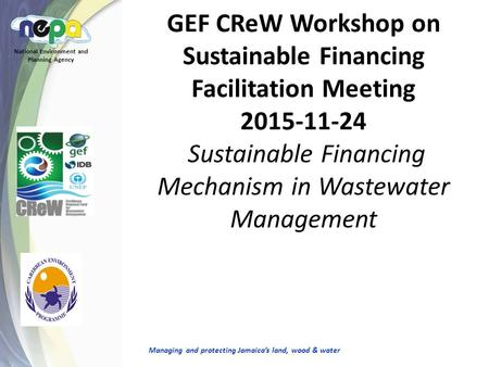 GEF CReW Workshop on Sustainable Financing Facilitation Meeting 2015-11-24 Sustainable Financing Mechanism in Wastewater Management National Environment.
