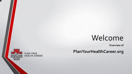 Welcome Overview of PlanYourHealthCareer.org. WWW.PlanYourHealthCareer.Org WWW.PlanYourHealthCareer.Org A Job Marketplace for the Healthcare Industry.