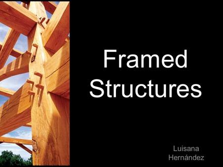 Framed Structures Luisana Hernández Contents Definition Structures Construction Systems Conclusions Glossary Foundation and footing Wall Framing Floor.