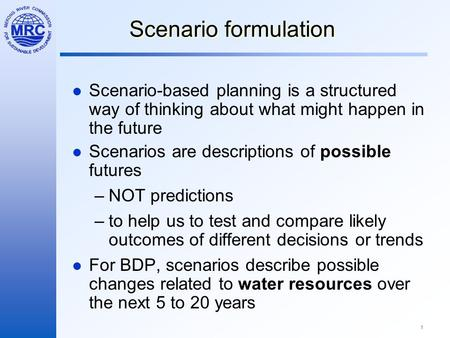 1 Scenario formulation Scenario-based planning is a structured way of thinking about what might happen in the future Scenarios are descriptions of possible.