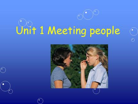 Unit 1 Meeting people When to Shake Hands It is customary to shake hands when you first meet someone. And usually friends shake hands when they meet.
