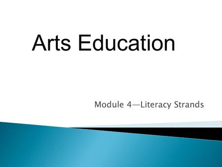 Module 4—Literacy Strands Arts Education. Learning Outcomes Participants will: explore the relationship between the new Essential Standards and the Common.