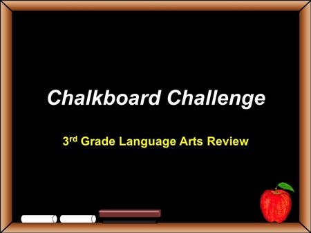 Chalkboard Challenge 3 rd Grade Language Arts Review.