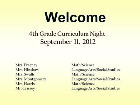 Welcome 4th Grade Curriculum Night September 11, 2012 Mrs. Freeney Math/Science Mrs. Hinshaw Language Arts/Social Studies Mrs. SwallsMath/Science Mrs.