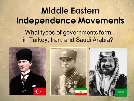 Middle Eastern Independence Movements What types of governments form in Turkey, Iran, and Saudi Arabia?