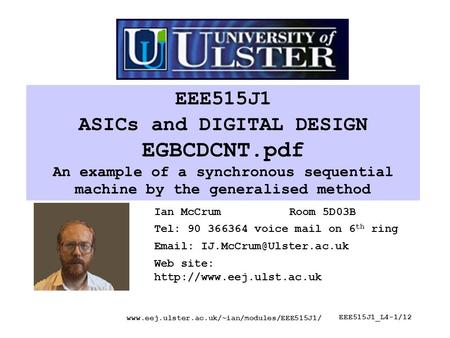 Www.eej.ulster.ac.uk/~ian/modules/EEE515J1/ EEE515J1_L4-1/12 EEE515J1 ASICs and DIGITAL DESIGN EGBCDCNT.pdf An example of a synchronous sequential machine.