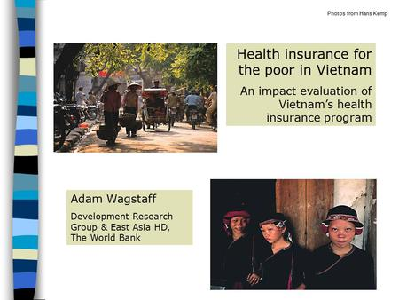 Adam Wagstaff Development Research Group & East Asia HD, The World Bank Health insurance for the poor in Vietnam An impact evaluation of Vietnam's health.
