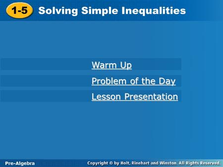 1-5 Solving Simple Inequalities Pre-Algebra 1-5 Solving Simple Inequalities Pre-Algebra Warm Up Warm Up Problem of the Day Problem of the Day Lesson Presentation.