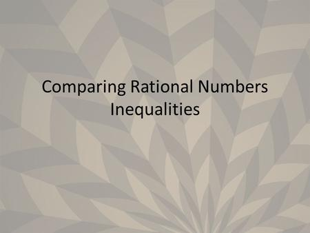 Comparing Rational Numbers Inequalities. We compare numbers based on where they are on the number line. If a number is to the left or below another number,