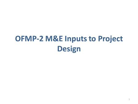 OFMP-2 M&E Inputs to Project Design 1. 2 GEF International Waters Focal Area Objectives GEF IW-1 - Transboundary Basins/ Aquifers: Catalyze multi-state.