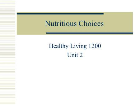 Nutritious Choices Healthy Living 1200 Unit 2. Nutritious Choices  What does it mean????