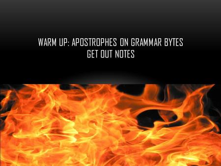 WARM UP: APOSTROPHES ON GRAMMAR BYTES GET OUT NOTES.