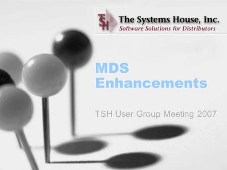 MDS Enhancements TSH User Group Meeting 2007. MDS Base Modifications 157 Cases Updated this Year Cases Completed By System Area ODBC3 Purchasing7 Pricing6.