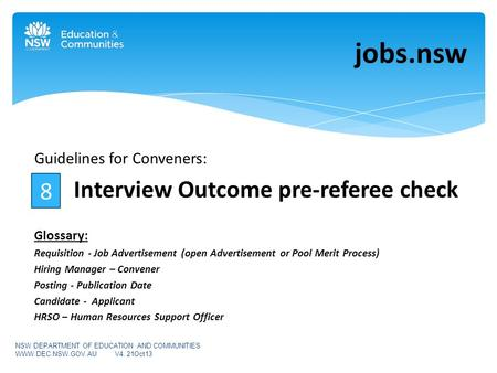 Guidelines for Conveners: Interview Outcome pre-referee check Glossary: Requisition - Job Advertisement (open Advertisement or Pool Merit Process) Hiring.