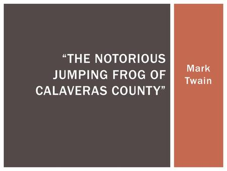 realism and mark twain s the notorious jumping frog of calaveras country Jumping frog of calaveras county the celebrated mark twain was a realistic writer and even though the celebrated jumping frog of calaveras county.