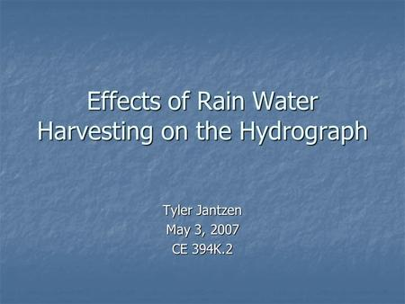 Effects of Rain Water Harvesting on the Hydrograph Tyler Jantzen May 3, 2007 CE 394K.2.