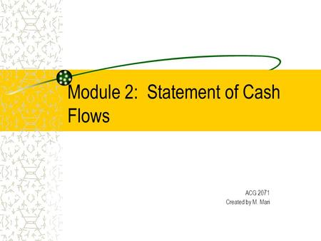 Module 2: Statement of Cash Flows ACG 2071 Created by M. Mari.